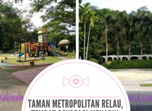 Taman Metropolitan Relau, Tempat Rekreasi Menarik untuk Kanak-kanak di Penang (1)