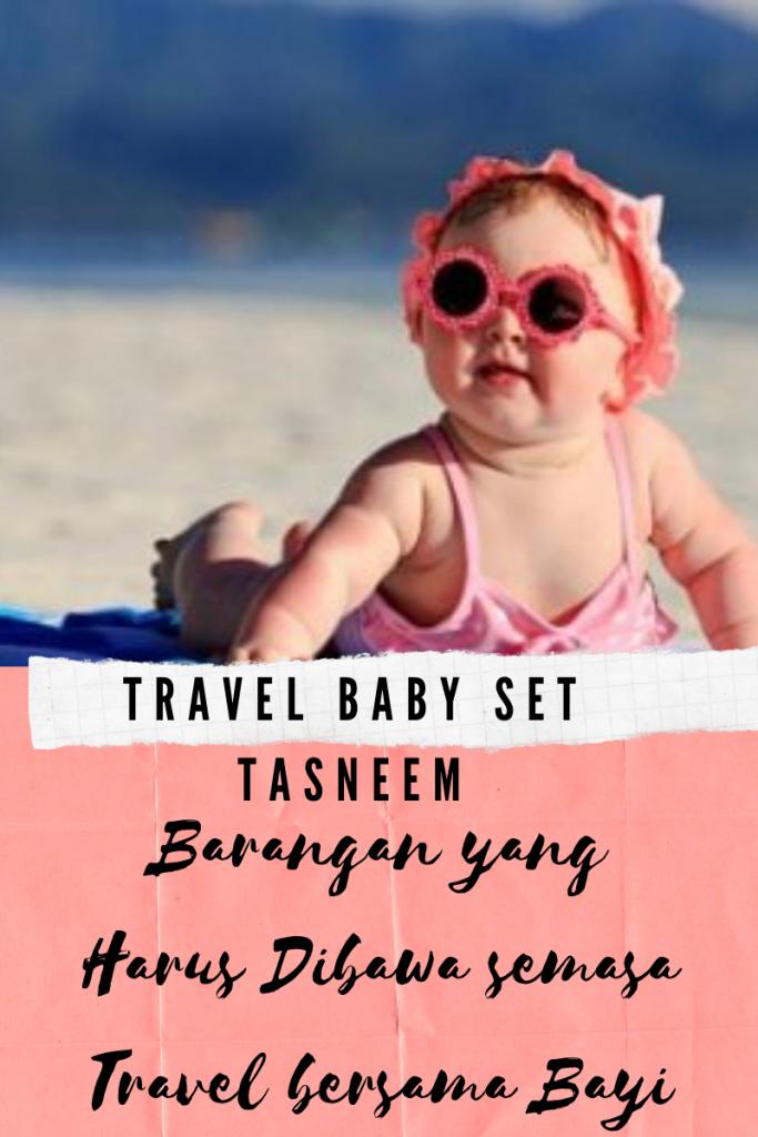 Travel Baby Set Tasneem Barangan yang Harus Dibawa semasa Travel bersama Bayi
